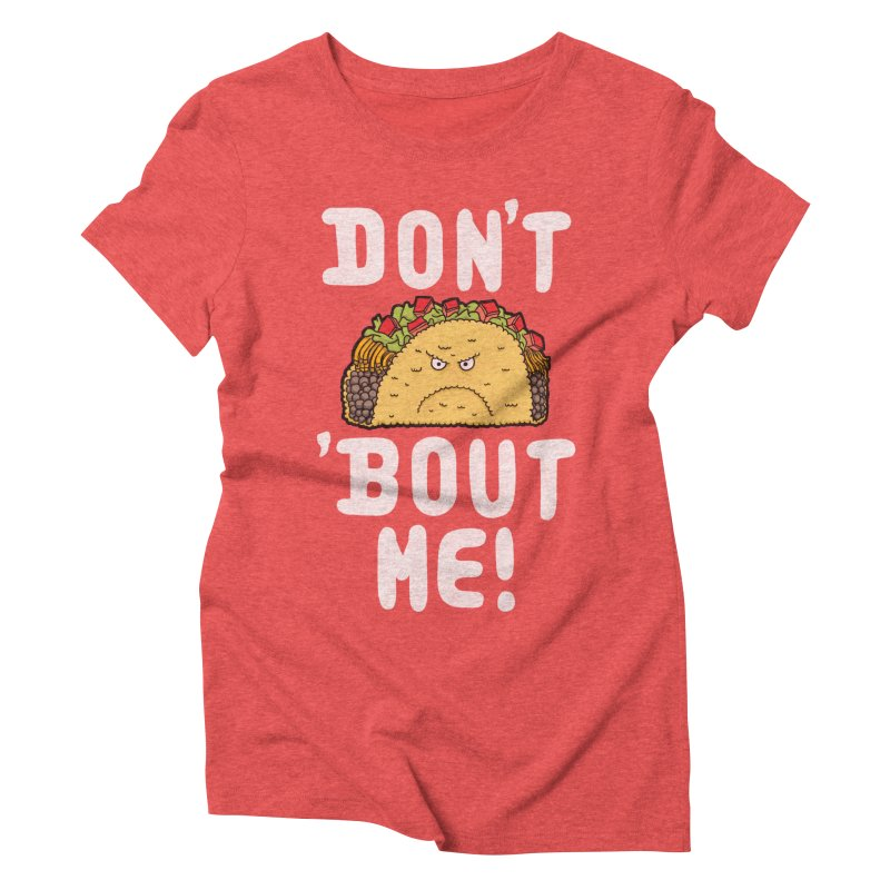 Don't Taco 'Bout Me!  Women's Triblend T-shirt by Humor Tees