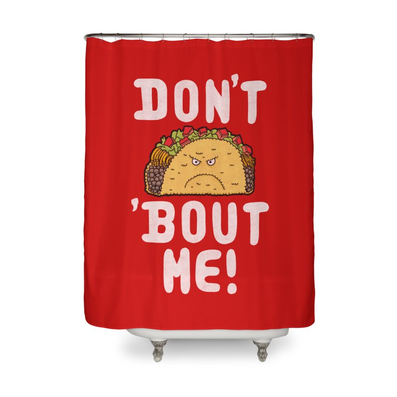 Don't Taco 'Bout Me!  Home Shower Curtain by Humor Tees