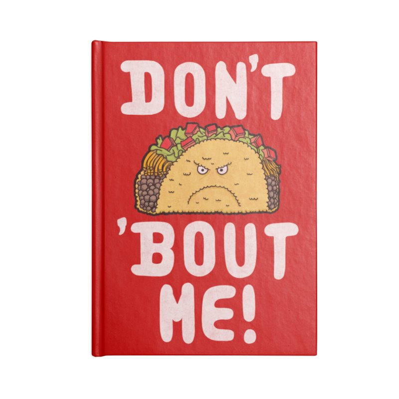 Don't Taco 'Bout Me!  Accessories Notebook by Humor Tees