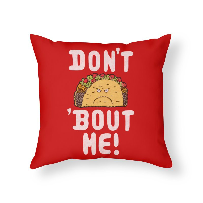 Don't Taco 'Bout Me!  Home Throw Pillow by Humor Tees