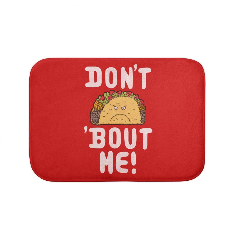 Don't Taco 'Bout Me!  Home Bath Mat by Humor Tees