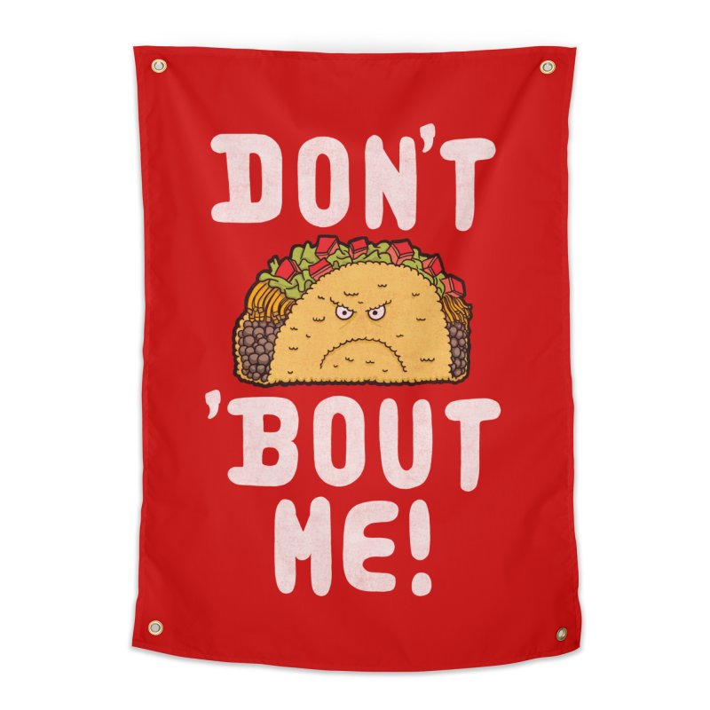 Don't Taco 'Bout Me!  Home Tapestry by Humor Tees