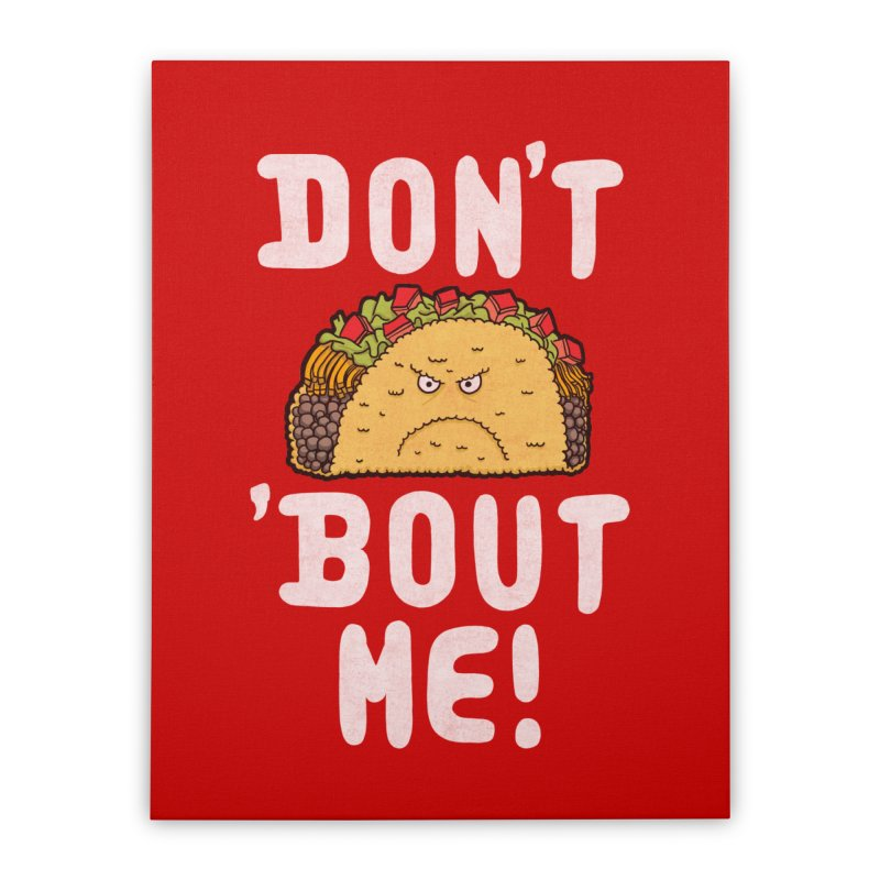 Don't Taco 'Bout Me!  Home Stretched Canvas by Humor Tees