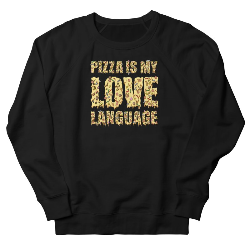 Pizza is my love language!  Women's Sweatshirt by Humor Tees