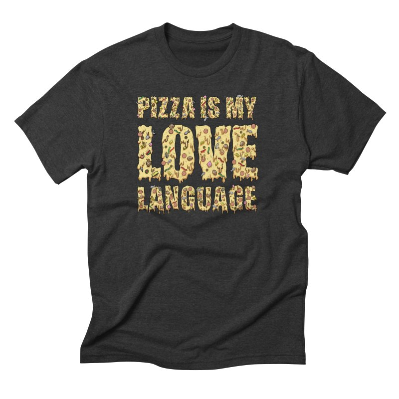 Pizza is my love language!  Men's Triblend T-shirt by Humor Tees