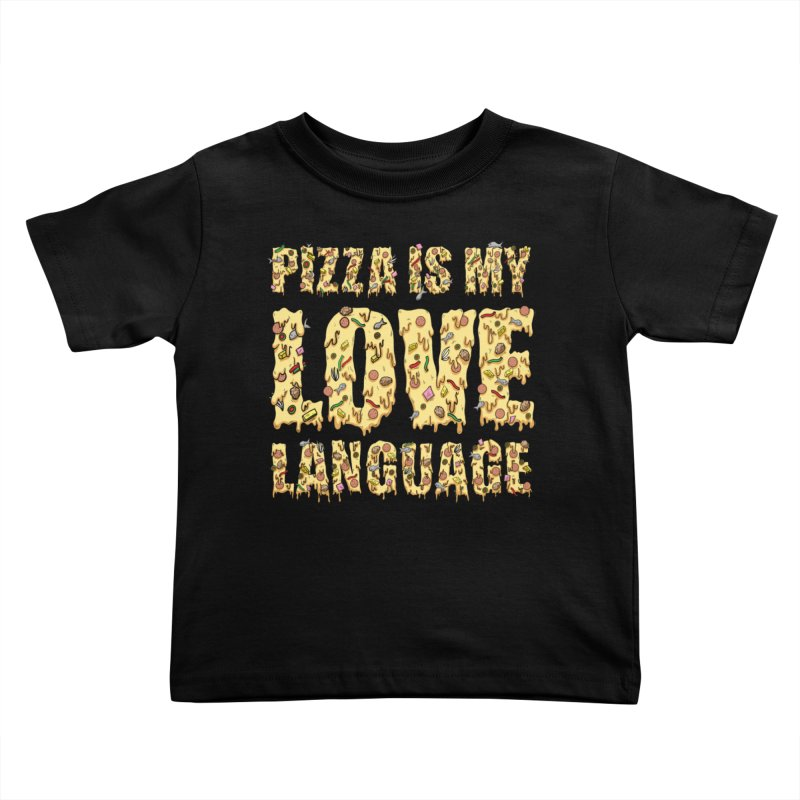 Pizza is my love language!  Kids Toddler T-Shirt by Humor Tees