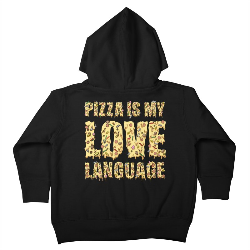 Pizza is my love language!  Kids Toddler Zip-Up Hoody by Humor Tees