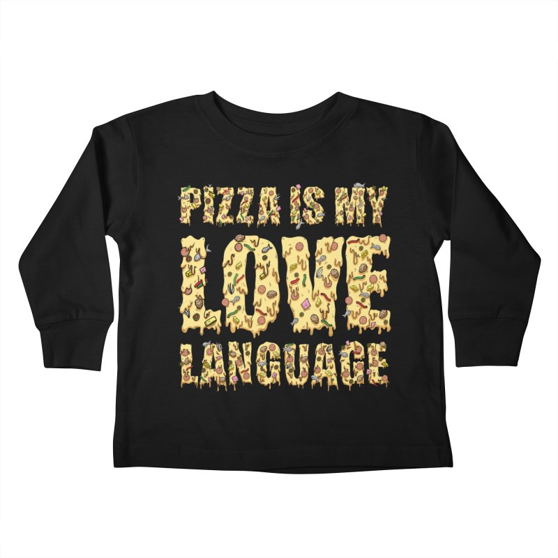 Pizza is my love language!  Kids Toddler Longsleeve T-Shirt by Humor Tees