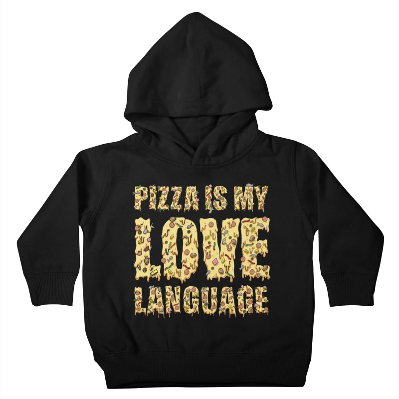 Pizza is my love language!  Kids Toddler Pullover Hoody by Humor Tees