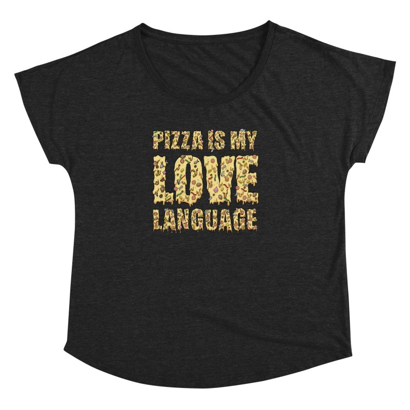 Pizza is my love language!  Women's Dolman by Humor Tees