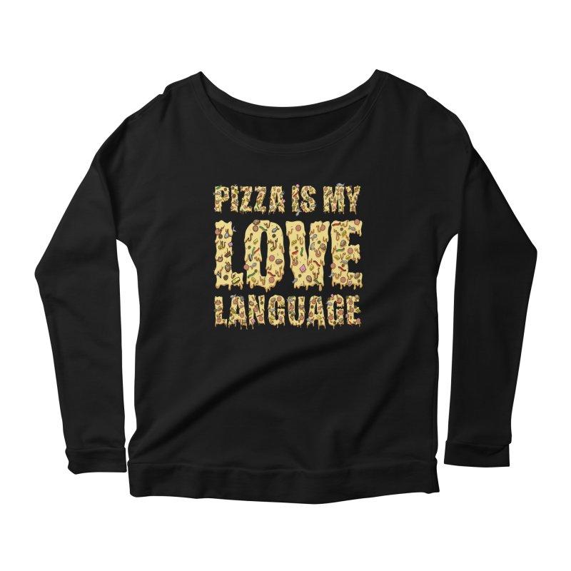 Pizza is my love language!  Women's Longsleeve Scoopneck  by Humor Tees