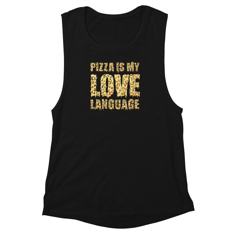 Pizza is my love language!  Women's Muscle Tank by Humor Tees
