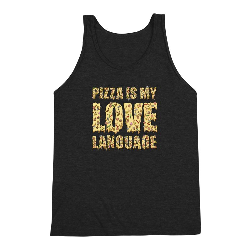 Pizza is my love language!  Men's Triblend Tank by Humor Tees