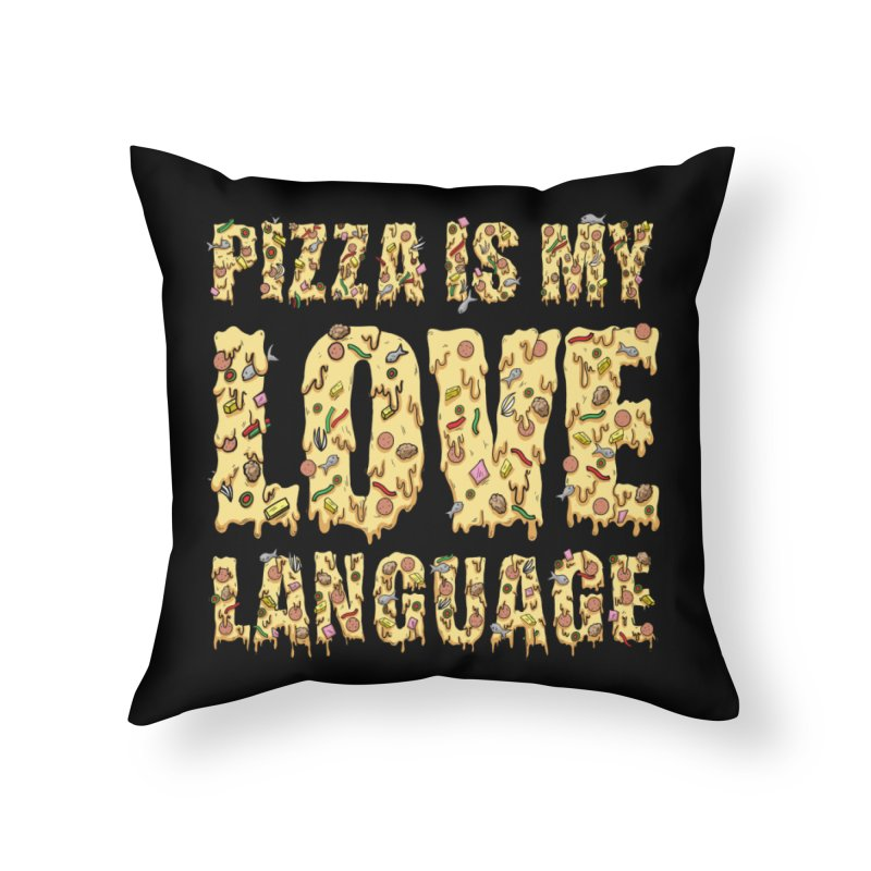 Pizza is my love language!  Home Throw Pillow by Humor Tees
