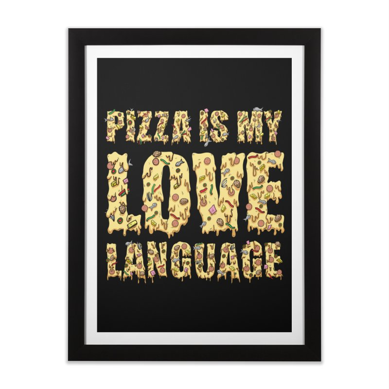 Pizza is my love language!  Home Framed Fine Art Print by Humor Tees