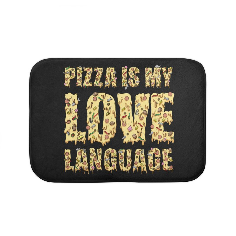 Pizza is my love language!  Home Bath Mat by Humor Tees