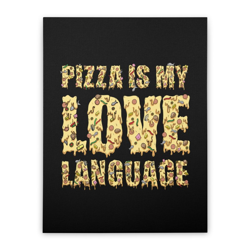 Pizza is my love language!  Home Stretched Canvas by Humor Tees