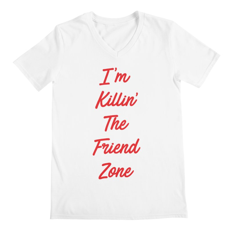 I'm Kilin' The Friend Zone Men's V-Neck by Humor Tees