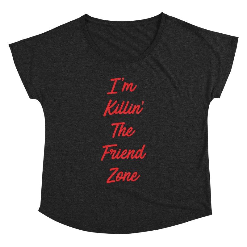 I'm Kilin' The Friend Zone Women's Dolman by Humor Tees