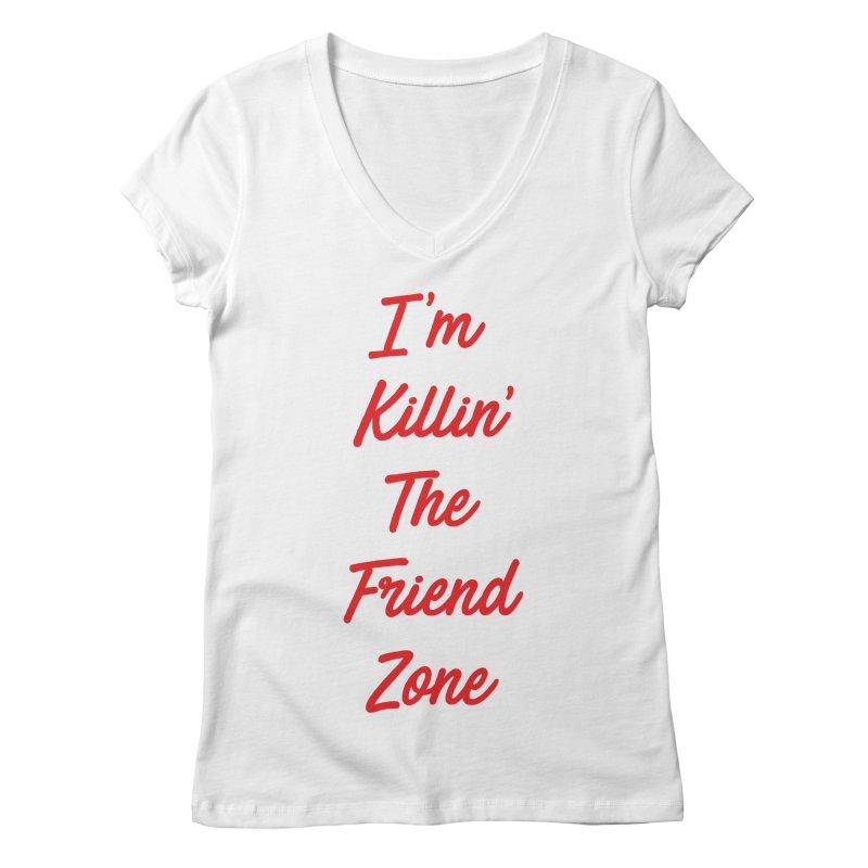 I'm Kilin' The Friend Zone Women's V-Neck by Humor Tees