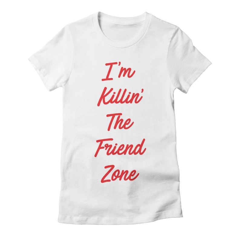 I'm Kilin' The Friend Zone Women's Fitted T-Shirt by Humor Tees