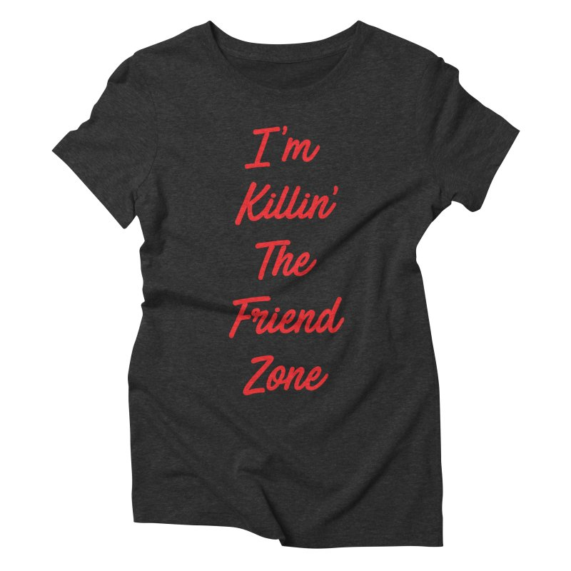 I'm Kilin' The Friend Zone Women's Triblend T-shirt by Humor Tees