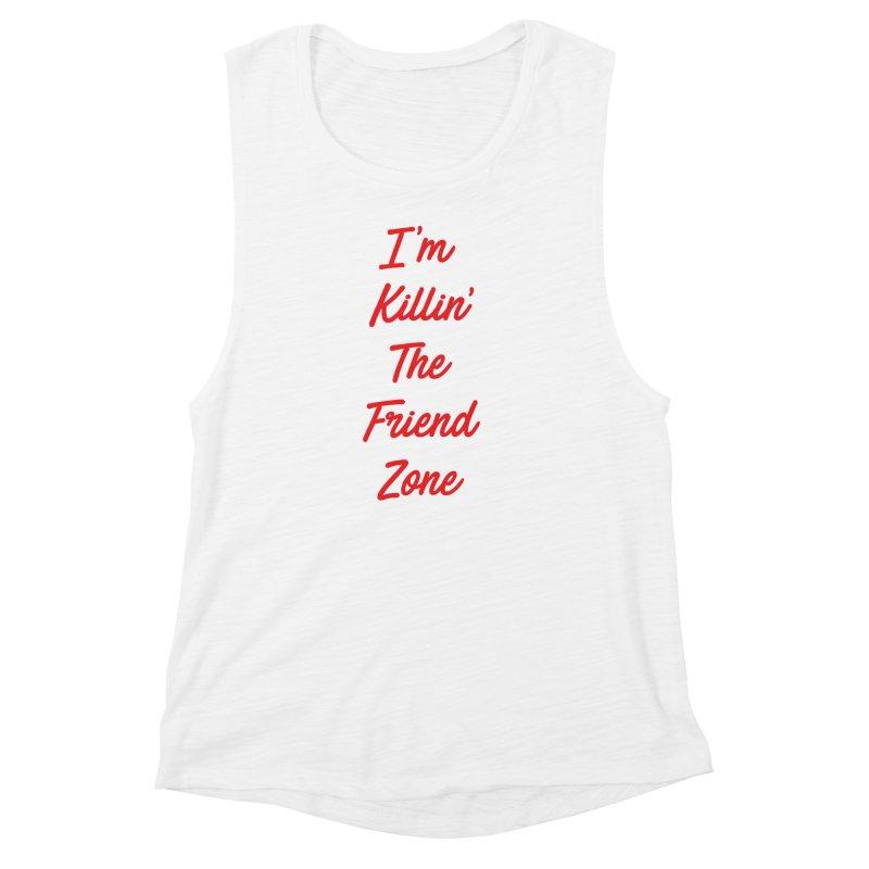 I'm Kilin' The Friend Zone Women's Muscle Tank by Humor Tees