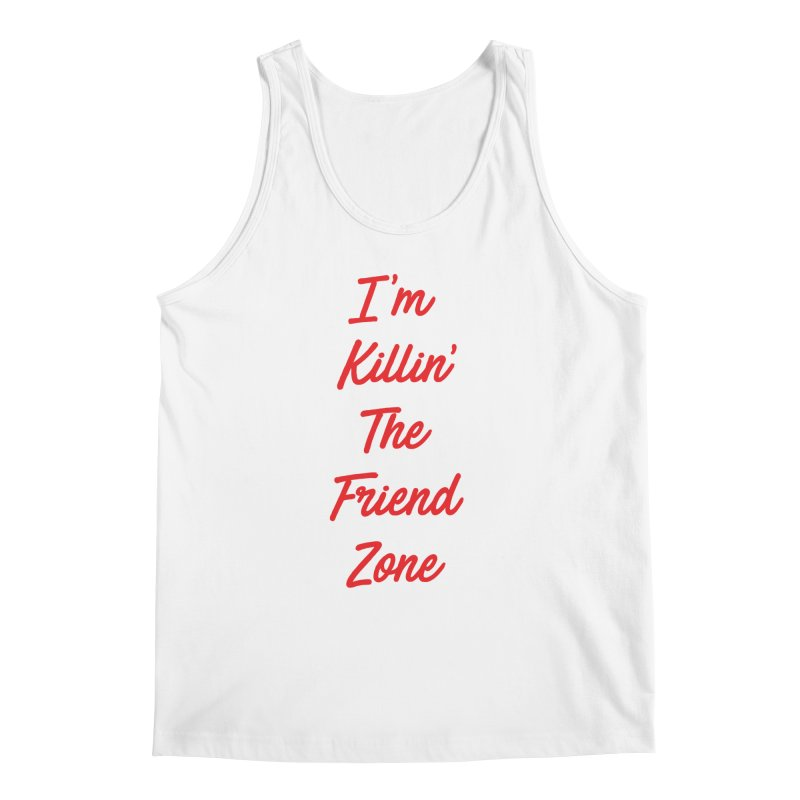 I'm Kilin' The Friend Zone Men's Tank by Humor Tees