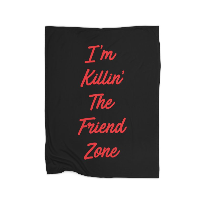I'm Kilin' The Friend Zone Home Blanket by Humor Tees