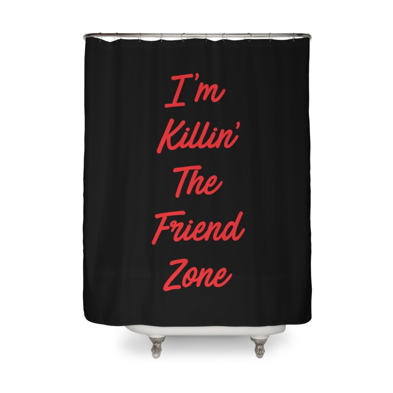 I'm Kilin' The Friend Zone Home Shower Curtain by Humor Tees