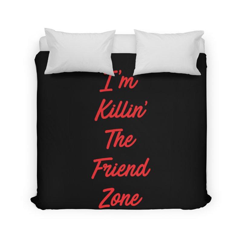 I'm Kilin' The Friend Zone Home Duvet by Humor Tees