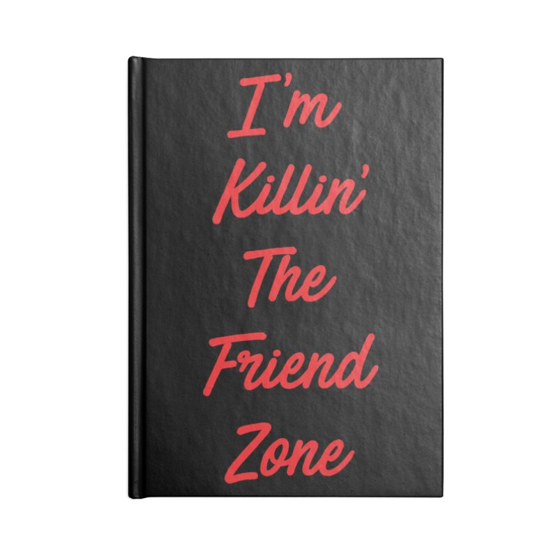 I'm Kilin' The Friend Zone Accessories Notebook by Humor Tees