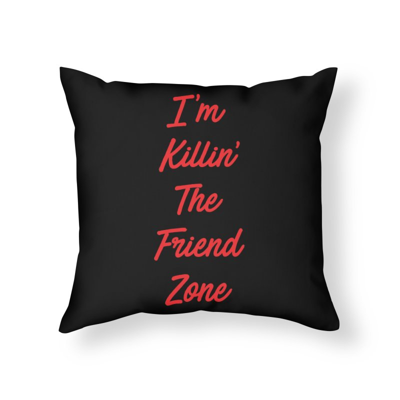 I'm Kilin' The Friend Zone Home Throw Pillow by Humor Tees