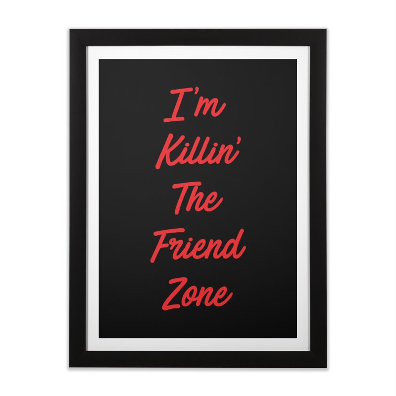 I'm Kilin' The Friend Zone Home Framed Fine Art Print by Humor Tees