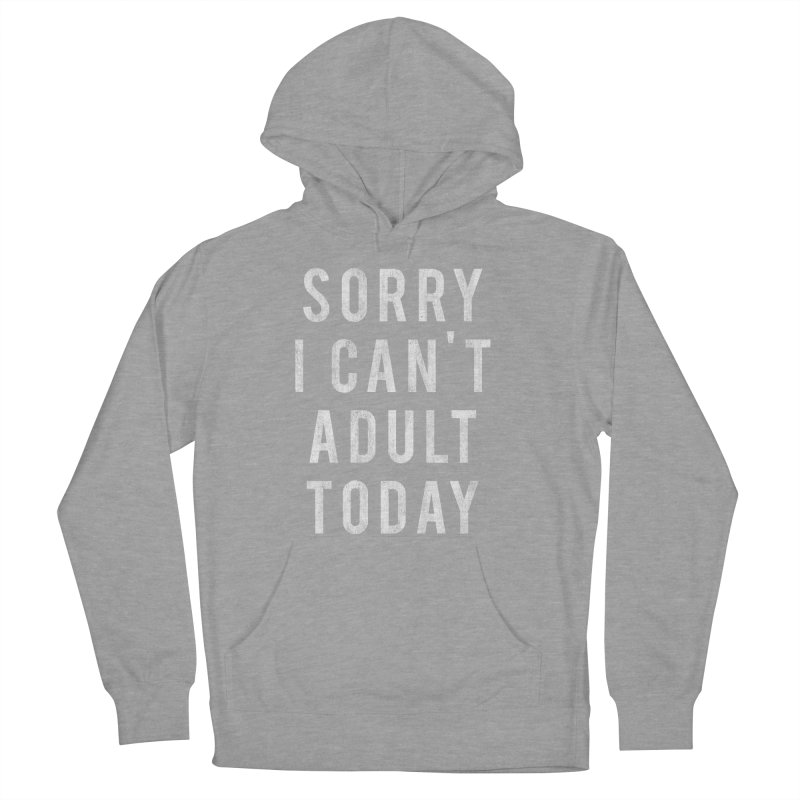 Sorry I Can't Adult Today!  Men's Pullover Hoody by HUMOR TEES