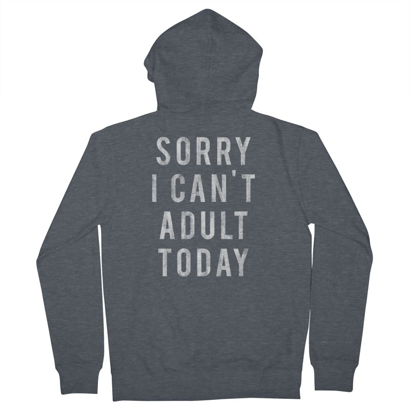 Sorry I Can't Adult Today!  Women's Zip-Up Hoody by HUMOR TEES
