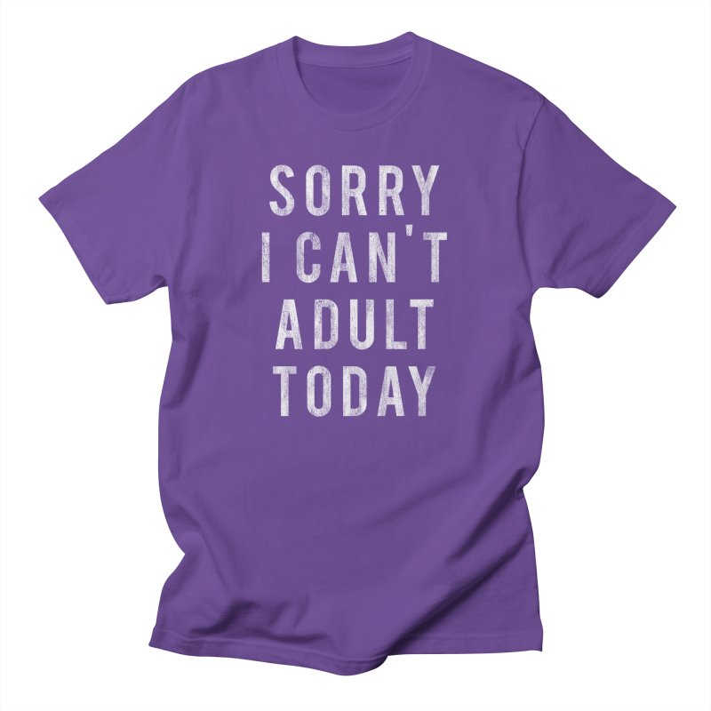 Sorry I Can't Adult Today!  Men's T-shirt by HUMOR TEES