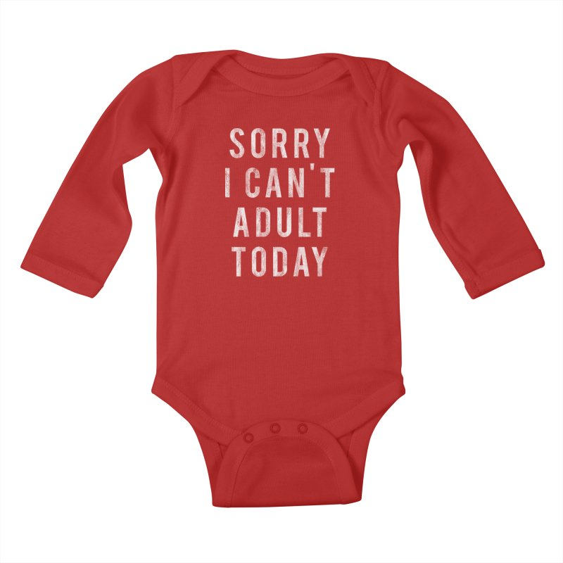 Sorry I Can't Adult Today!  Kids Baby Longsleeve Bodysuit by Humor Tees