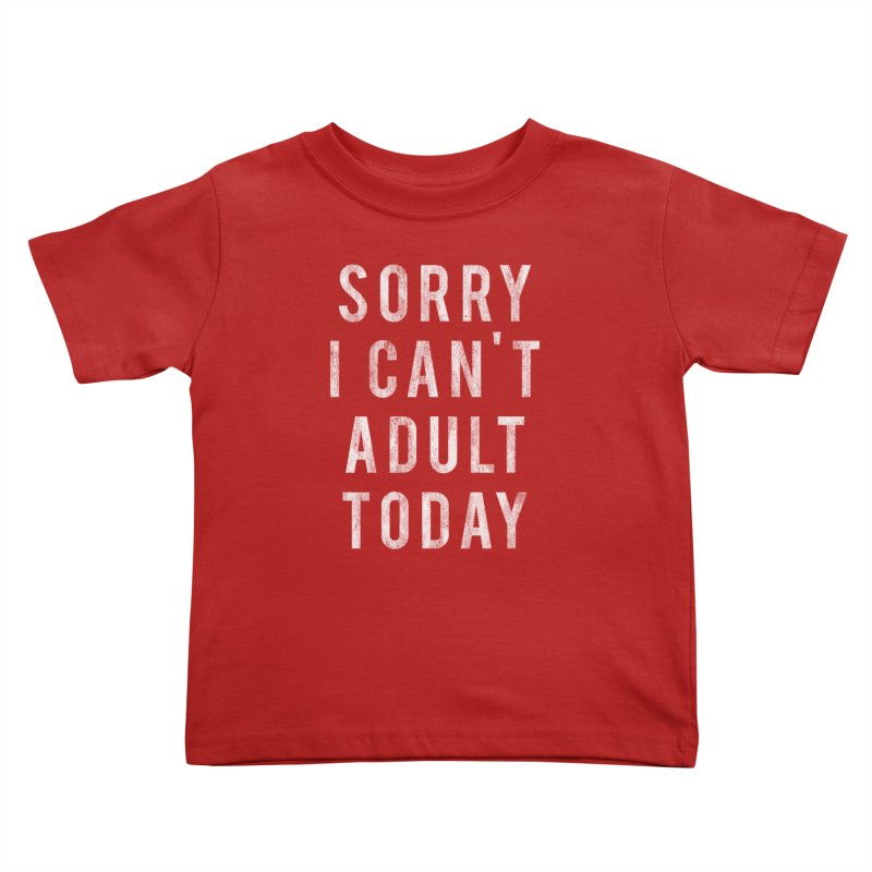 Sorry I Can't Adult Today!  Kids Toddler T-Shirt by Humor Tees