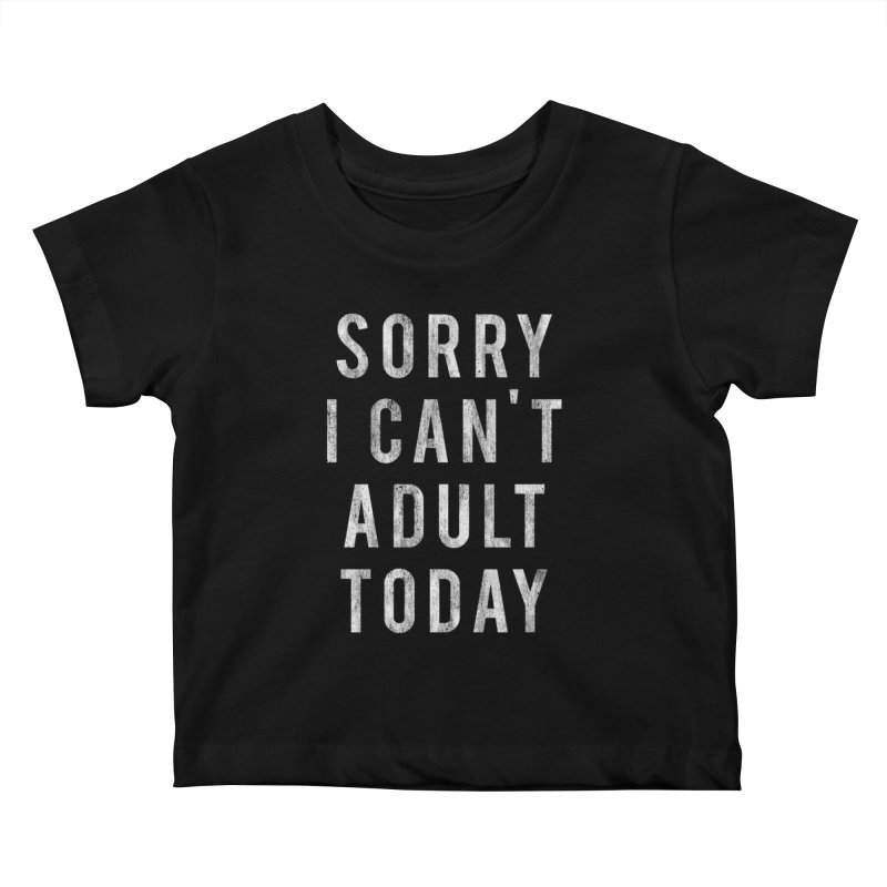 Sorry I Can't Adult Today!  Kids Baby T-Shirt by HUMOR TEES