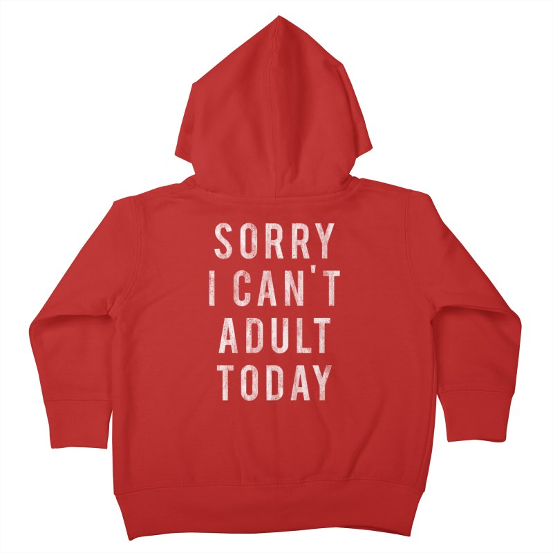 Sorry I Can't Adult Today!  Kids Toddler Zip-Up Hoody by HUMOR TEES