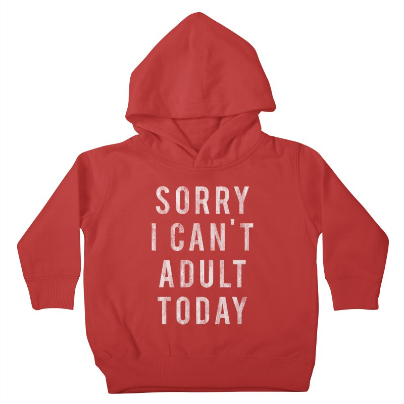 Sorry I Can't Adult Today!  Kids Toddler Pullover Hoody by Humor Tees