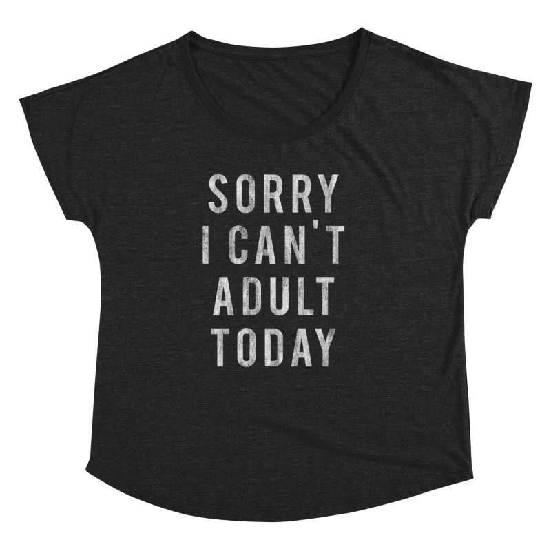 Sorry I Can't Adult Today!  Women's Dolman by HUMOR TEES