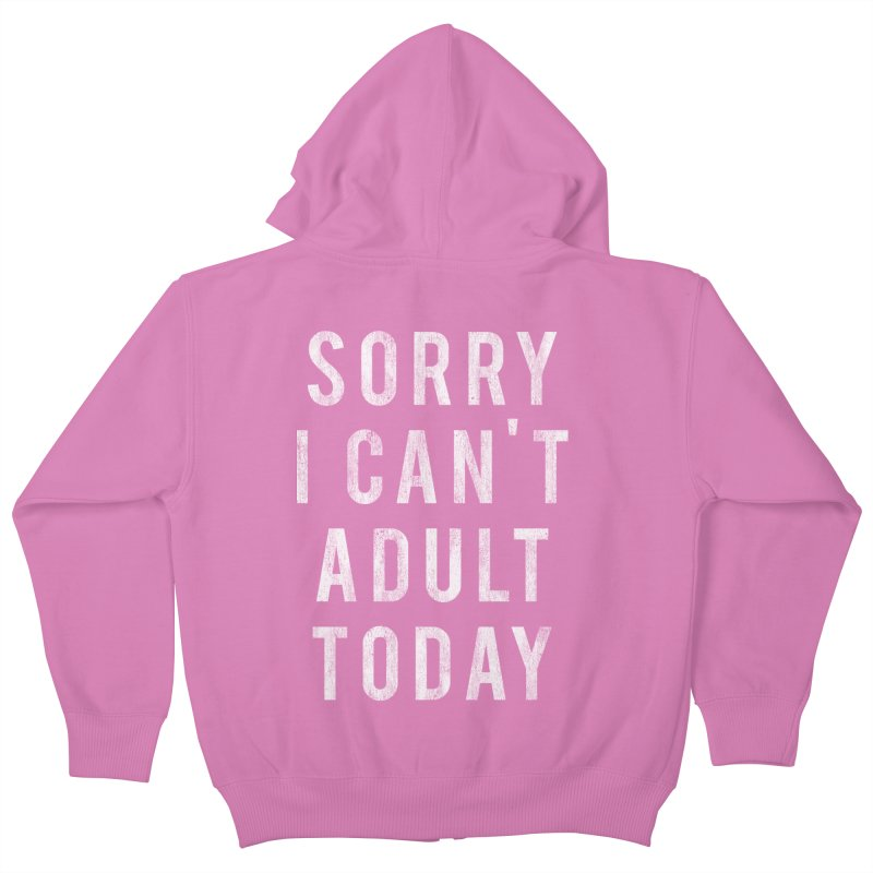Sorry I Can't Adult Today!  Kids Zip-Up Hoody by HUMOR TEES