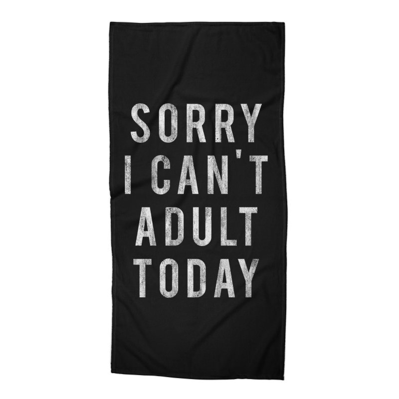 Sorry I Can't Adult Today!  Accessories Beach Towel by HUMOR TEES