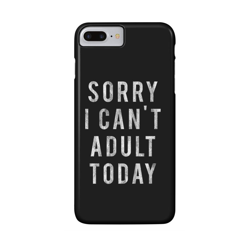 Sorry I Can't Adult Today!  Accessories Phone Case by HUMOR TEES