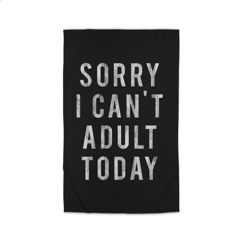 Sorry I Can't Adult Today!  Home Rug by HUMOR TEES