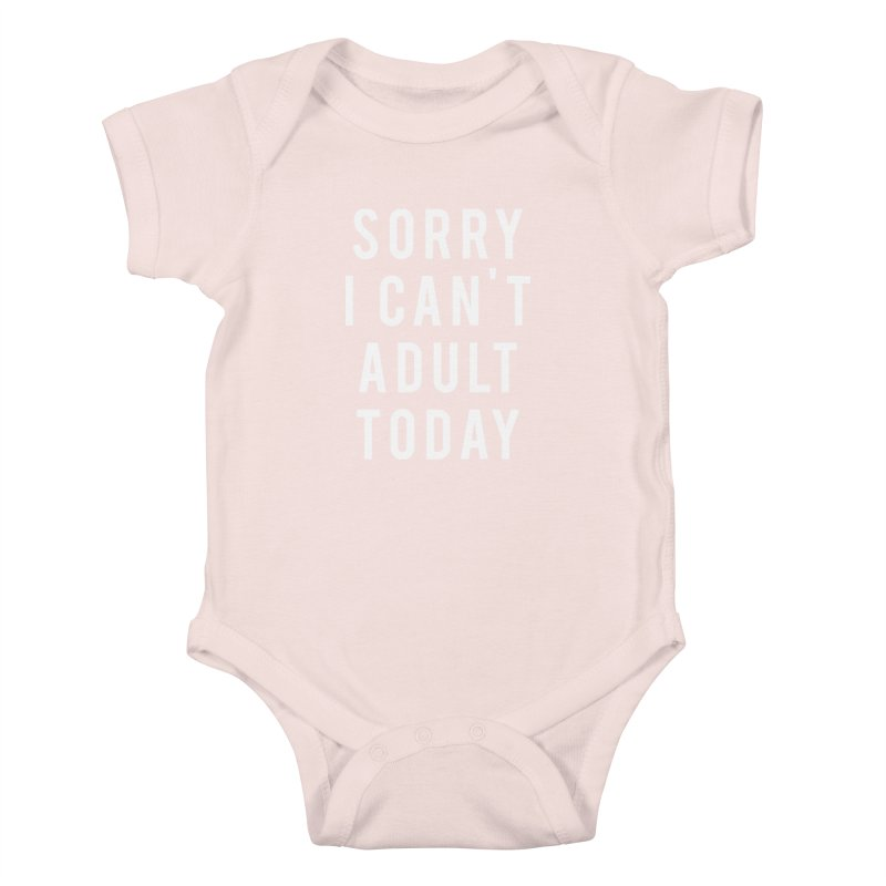 Sorry I Can't Adult Today Kids Baby Bodysuit by Humor Tees