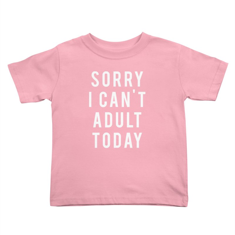 Sorry I Can't Adult Today Kids Toddler T-Shirt by Humor Tees