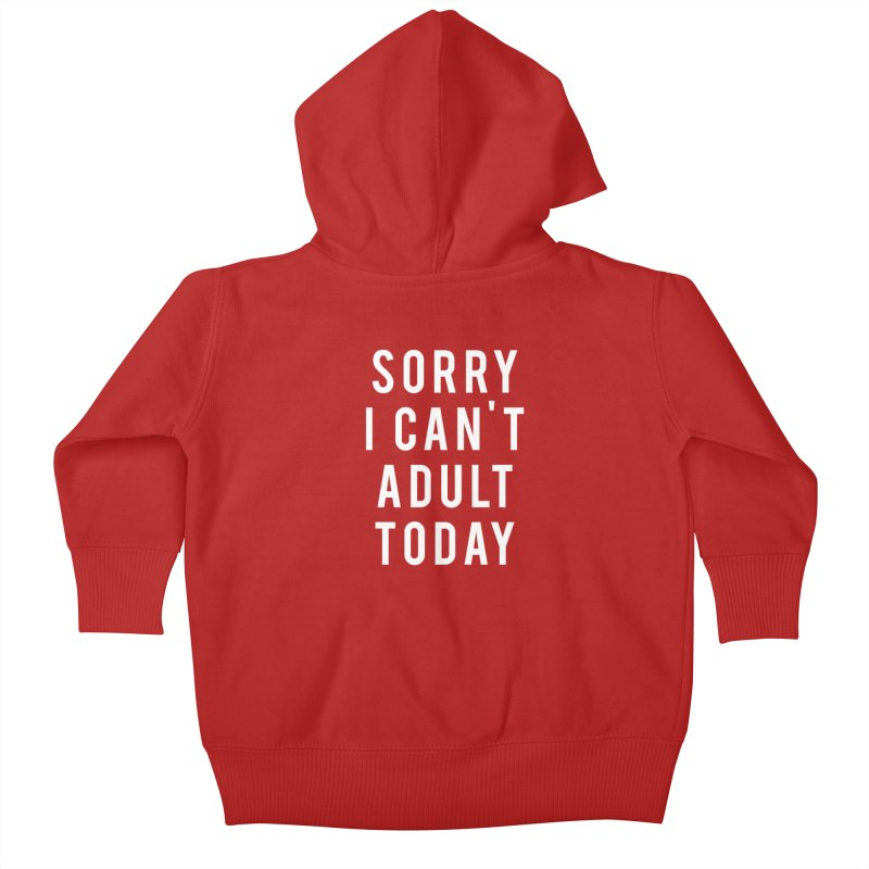 Sorry I Can't Adult Today Kids Baby Zip-Up Hoody by Humor Tees